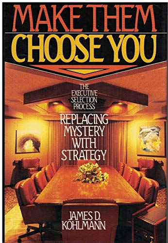 9780135478783: Make Them Choose You: Executive-selection Process, Replacing Mystery with Strategy