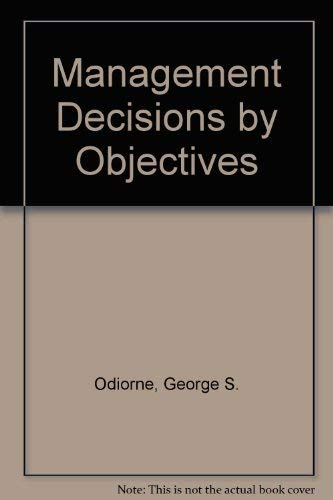 Management Decisions by Objectives: George S. Odiorne
