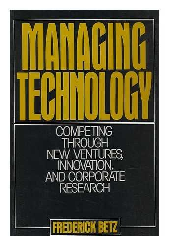 9780135508497: Managing Technology: Competing Through New Ventures, Innovation, and Corporate Research