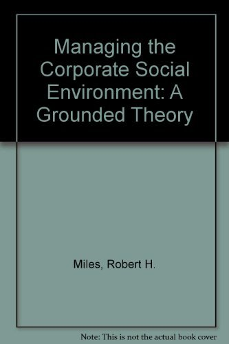 Managing the Corporate Social Environment: A Grounded Theory: Miles, Robert H.
