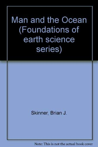 Man and the Ocean (Foundations of earth: Brian J. Skinner;