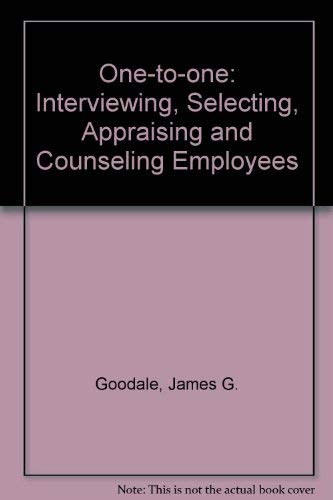 One to One : Interviewing, Selecting, Appraising, and Counseling Employees