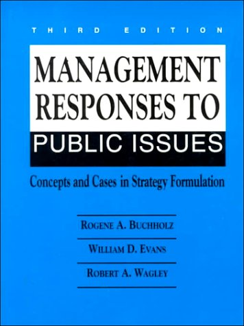 Management Responses to Public Issues: Concepts and Cases in Strategy Formulation (3rd Edition) (9780135540725) by Buchholz, Rogene A.; Evans, William; Wagley, Robert
