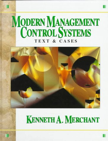 Modern Management Control Systems: Text and Cases: Kenneth A. Merchant