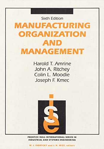 Manufacturing Organization And Management (6th Edition): Amrine, Harold T; Ritchey, John A.; Moodie...