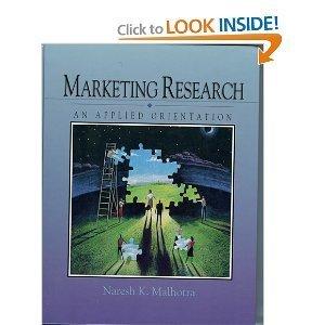 Marketing Research: An Applied Orientation: Naresh K. Malhotra