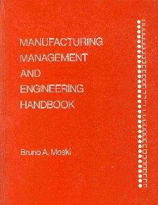 Manufacturing Management and Engineering Handbook: Bruno A. Moski