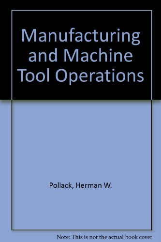 Manufacturing and Machine Tool Operations: Herman W. Pollack