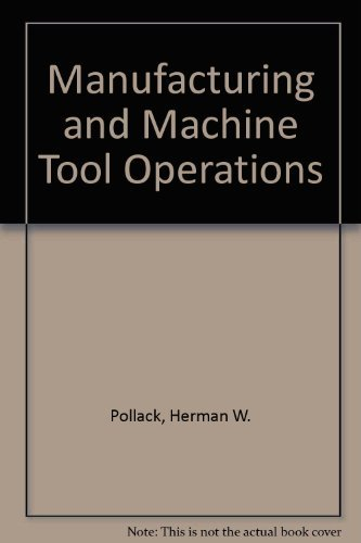 Manufacturing and Machine Tool Operations: Pollack, Herman W.