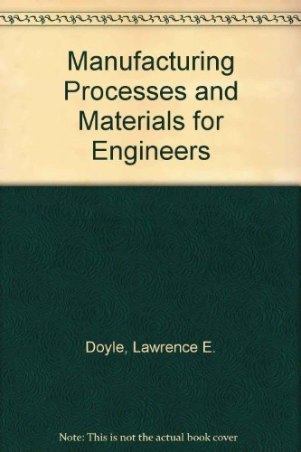 Manufacturing Processes and Materials for Engineers: Doyle, Lawrence E.