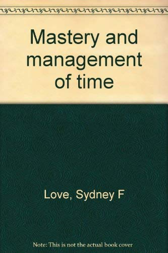 Mastery and Managemnet of Time