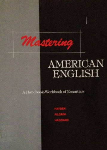 Mastering American English: A Handbook-Workbook of Essentials: Hayden, Rebecca E.;