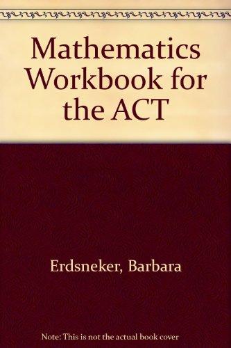 Mathematics workbook for the ACT: Barbara Erdsneker