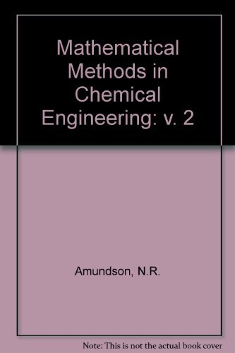 Mathematical Methods in Chemical Engineering: v. 2: Amundson, N.R.; Aris,