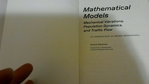 Mathematical Models : Mechanical Vibrations, Population, Dynamics and Traffic Flow, An Introduction to Applied Mathematics