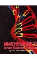 Mathematics for the Biological Sciences: Jagdish C. Arya,