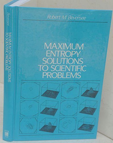 Maximum Entropy Solutions to Scientific Problems: Bevensee, Robert M.