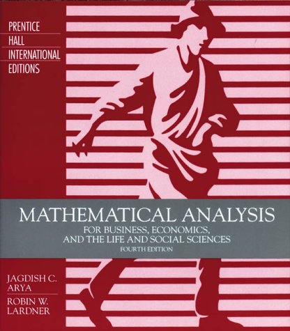 Mathematical Analysis for Business, Economics and The: Jagdish C. Arya;