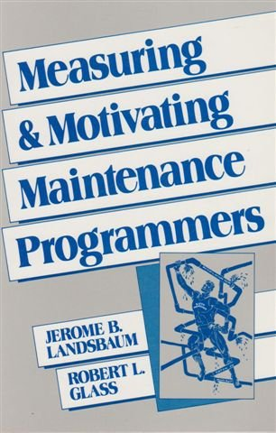 Measuring and Motivating Maintenance Programmers: Landsbaum, Jerome B.,