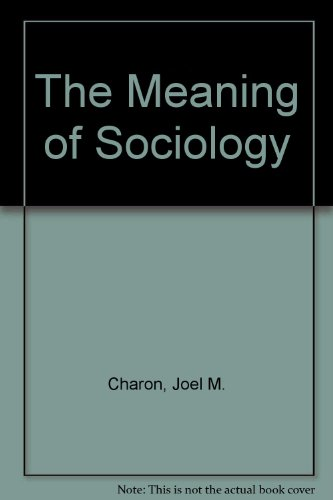 The Meaning of Sociology: Charon, Joel M.