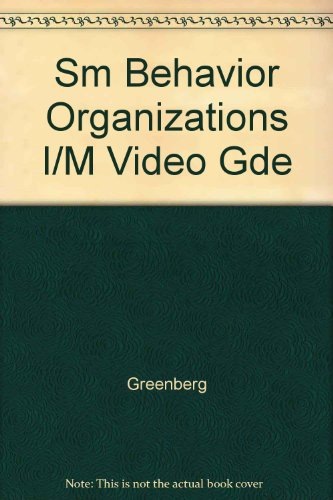 Behavior in Organizations: Instructor's Manual with Video: Greenberg