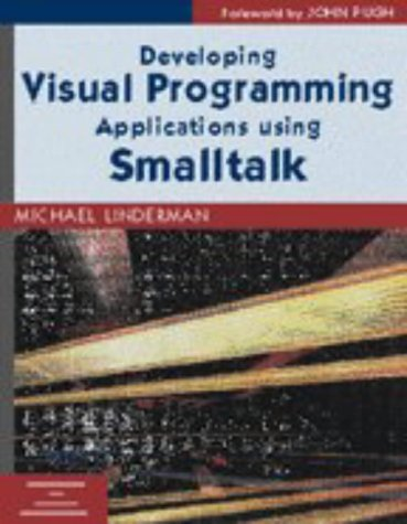 9780135692295: Developing Visual Programming Applications Using Smalltalk (SIGS: Advances in Object Technology)