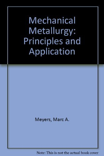 Mechanical Metallurgy : Principles and Applications: Marc A. Meyers;
