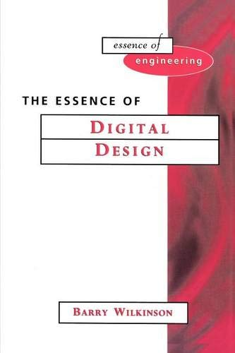 The Essence of Digital Design (Essence of Engineering) (0135701104) by Wilkinson, Barry