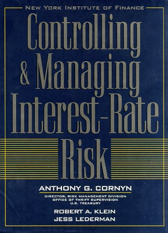 Controlling & Managing Interest Rate Risk: Anthony G. Cornyn and Robert A. Klein