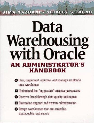 Data Warehousing With Oracle: An Administrator's Handbook: Yazdani, Sima, Wong,