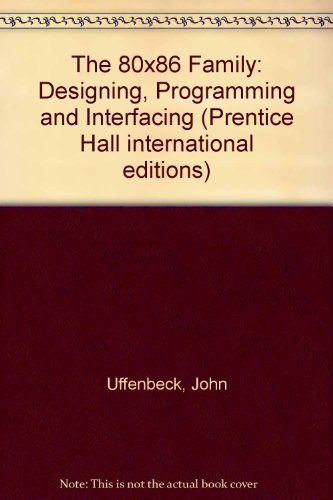 9780135712412: The 80x86 Family: Design, Programming, and Interfacing: Designing, Programming and Interfacing (Prentice Hall International Editions)