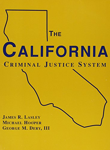 The California criminal justice system: Lasley, James R