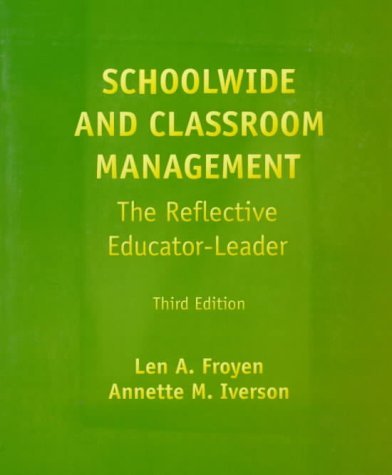 Schoolwide and Classroom Management: The Reflective Educator: Len A. Froyen,