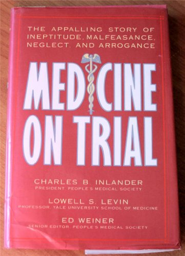Medicine on Trial: The Appalling Story of Ineptitude, Malfeasance, Neglect, and Arrogance (0135735440) by Charles B. Inlander; Lowell S. Levin; Ed Weiner