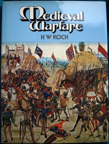 Medieval Warfare (Historical Books (Prentice-Hall)): H.W. Koch