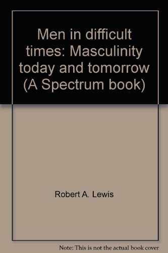 9780135744000: Men in difficult times: Masculinity today and tomorrow (A Spectrum book)