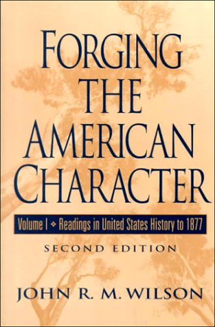 Forging the American Character : Readings in: Wilson, John R.