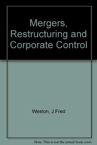 Mergers, Restructuring and Corporate Control: J.Fred Weston and