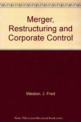 Merger, Restructuring and Corporate Control: Weston, J. Fred