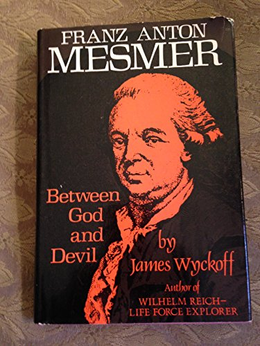 9780135773796: Franz Anton Mesmer : between God and Devil / by James Wyckoff