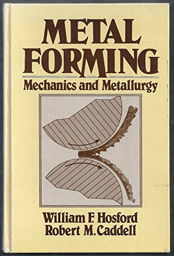 Metal Forming : Mechanics and Metallurgy: Hosford, William F.;