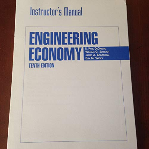 Engineering Economy: Instructor's Manual, 10th Edition (9780135785928) by E. Paul Degarmo; William G. Sullivan