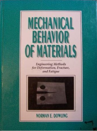 Mechanical Behavior of Materials: Engineering Methods for: Norman E. Dowling