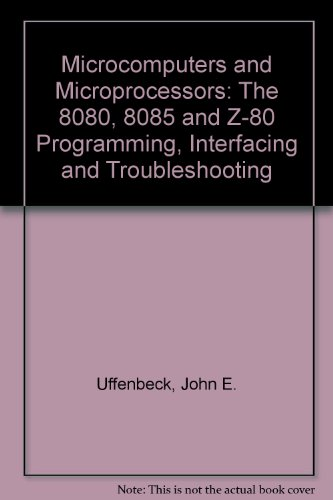 9780135800515: Microcomputers and Microprocessors: The 8080, 8085 and Z-80 Programming, Interfacing and Troubleshooting