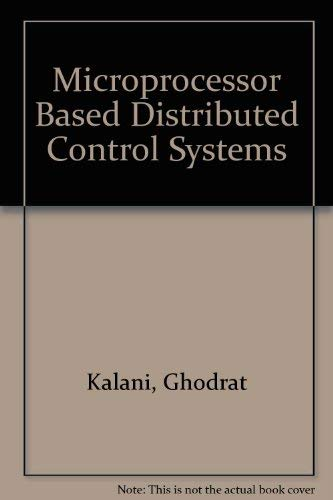Microprocessor Based Distributed Control Systems: Kalani, Ghodrat