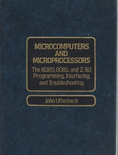 Microcomputers and Microprocessors: The 8080, 8085, and: John E. Uffenbeck
