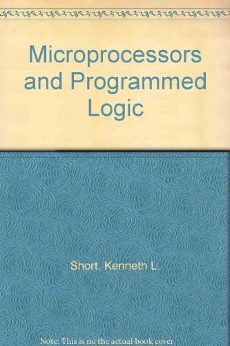 Microprocessors and Programmed Logic: Short, Kenneth L.