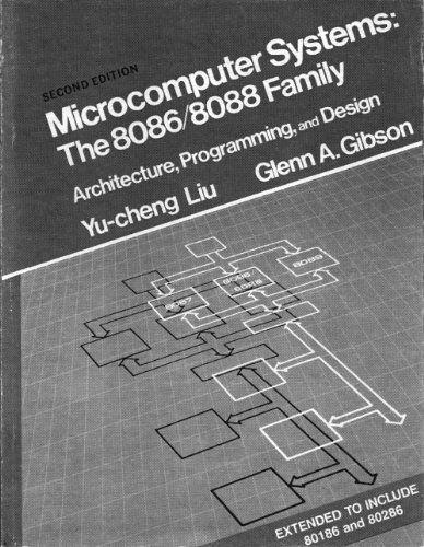 Microcomputer Systems: The 8086/8088 Family Architecture Programming: Liu, Yu-Cheng, Gibson,