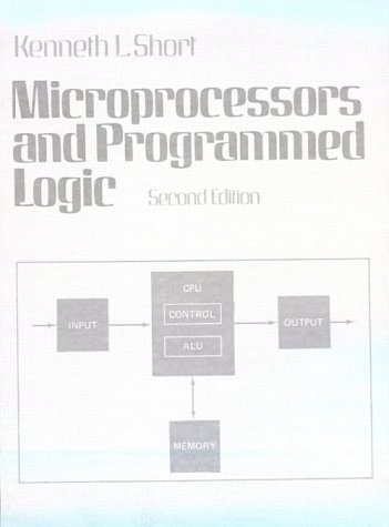 Microprocessors and Programmed Logic: Kenneth L. Short