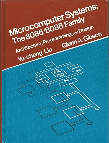 Microcomputer Systems: 8086/8088 Family Architecture, Programming and: Liu, Yu-Cheng, Gibson,